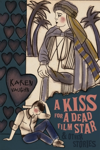 A Kiss for a Dead Film Star and Other Stories by Karen M. Vaughn