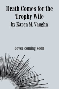 Death Comes for the Trophy Wife by Karen M. Vaughn