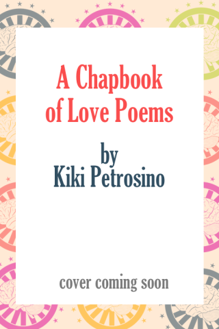 A Chapbook of Love Poems by Kiki Petrosino