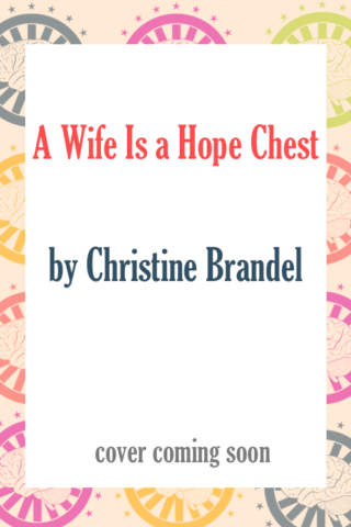 A Wife Is a Hope Chest by Christine Brandel