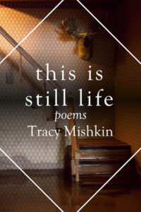 This Is Still Life: Poems by Tracy Mishkin