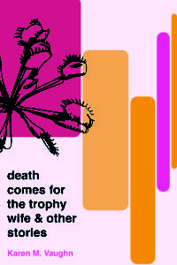 Death Comes for the Trophy Wife and Other Stories by Karen M. Vaughn